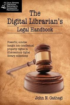 The digital librarian's legal handbook / John N. Gathegi. New York : Neal-Schuman Publishers, c2012.