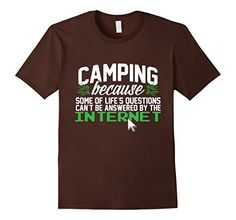 Cool camping t-shirt shows just why there are so many camping lovers out there! Camping-because some of life's questions can't be answered by the internet. Available in men, women and youth sizes. Other colors available. Funny camping tee to give teens who are resisting that family camping trip this year! Tee shirts make great gifts for campers.