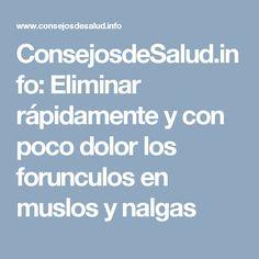 ConsejosdeSalud.info: Eliminar rápidamente y con poco dolor los forunculos en muslos y nalgas