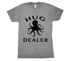 Hug Dealer Octopus T-Shirt. Printed on ultra comfy crew neck tee. Buy now. #hugs