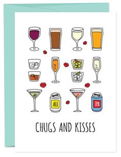 Hugs and kisses are nice but so are chugs and kisses. Sure to appeal to any casual or heavy drinker. Wine, beer, on the rocks, bubbles, martinis... send one of each. • A6 folded card • blank inside •