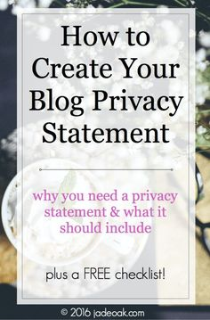 How to Create Your Blog Privacy Statement - chances are your blog NEEDS a privacy statement. Don't have one yet? No sweat - click through to learn why you need a privacy statement and what it should include. PLUS a free checklist!