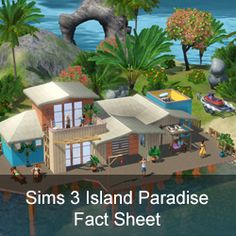 The Sims 3 Island Paradise Fact Sheet!!!  Very awesome screenshots and details on what's to come June 25th!!!