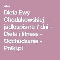 Dieta Ewy Chodakowskiej - jadłospis na 7 dni - Dieta i fitness - Odchudzanie - Polki.pl Health Diet, Health Fitness, Helathy Food, Fit Motivation, Recipies, Food And Drink, Weight Loss, Meals, Healthy