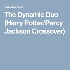 The Dynamic Duo (Harry Potter/Percy Jackson Crossover)