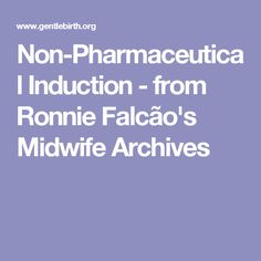 Non-Pharmaceutical Induction - from Ronnie Falcão's Midwife Archives