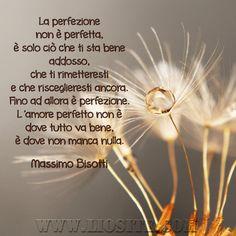 Massimo Bisotti - La perfezione non è perfetta .. Non so se la perfezione sia perfetta o meno, so solo che per me è stata solo un sogno irragiungibile. Circondata dalla perfezione delle persone vicine a me, mi sono sentita schiacciata tutta la vita.  Non Sono mai riuscita a scegliere la mia inadeguatezza e questo fa di me una perdente....  #MassimoBisotti, #perfezione, #amore, #liosite, #frasibelle, #ItalianQuotes, #Sensodellavita,  #GraphTag, #ImmaginiParlanti, #citazionifotografiche,