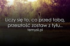 Liczy się to, co przed tobą.. Polish Language, Wisdom, Thoughts, Humor, Quotes, Pearls, Inspiration, Quotations, Biblical Inspiration