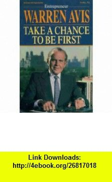Take a Chance to Be First The Secrets of Entrepreneurial Success (9780070025479) Warren Avis , ISBN-10: 0070025479  , ISBN-13: 978-0070025479 ,  , tutorials , pdf , ebook , torrent , downloads , rapidshare , filesonic , hotfile , megaupload , fileserve