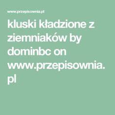 kluski kładzione z ziemniaków by dominbc on www.przepisownia.pl