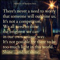 Shine and let shine.