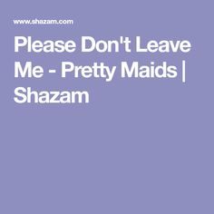 Please Don't Leave Me - Pretty Maids | Shazam