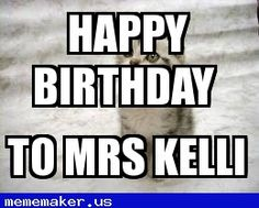 Nice Meme in http://mememaker.us: Happy birthday to Mrs kelli