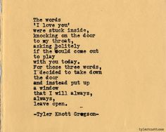 'I decided to take down the door and instead put up a window that I will always, always, leave open.' Typewriter Series #423, by Tyler Knott Gregson.