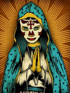 Our Lady Of Lucha Libre - as far as I know, Chris Parks of Tampa Bay FL, is not a Chicano but IS a very, very talented illustrator & graphic designer. The work here says...Chicano at heart!