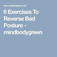 6 Exercises To Reverse Bad Posture - mindbodygreen