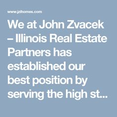 We at John Zvacek – Illinois Real Estate Partners has established our best position by serving the high standard real estate services to our clients and also offering all types of real estate services in Shorewood IL .