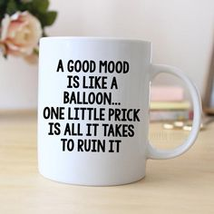 Funny Coffee Mug says A good mood is like a balloon. one little prick is all it takes to ruin it. Makes great humorous gift ❤ ABOUT JOYFUL MOOSE MUGS ❤ - 11 oz Ceramic Coffee Mugs - dishwasher and More Funny Coffee Mug says Funny Coffee Mugs, Coffee Quotes, Coffee Humor, Funny Mugs, Funny Gifts, Coffee Logo, Coffee Menu, Gag Gifts, Moose Mug