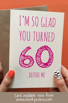 Put a smile on their face with this funny card that would be perfect for your mum, sister, friend or wife. Funny 60th birthday card available now from www.cheekyzebra.com 80th Birthday Cards, Happy 60th Birthday, Birthday Cards For Friends, Funny Cards, Kraft Envelopes, Blank Cards, I Card, Messages, Make It Yourself