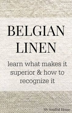 Belgian Linen 101 Learn why Belgian Linen is so special and how to distinguish it from other linens.