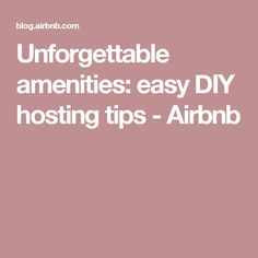 Unforgettable amenities: easy DIY hosting tips - Airbnb