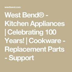 West Bend® - Kitchen Appliances | Celebrating 100 Years! | Cookware - Replacement Parts - Support