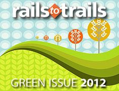 4th annual Green Issue of Rails to Trails magazine