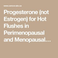 Progesterone (not Estrogen) for Hot Flushes in Perimenopausal and Menopausal…