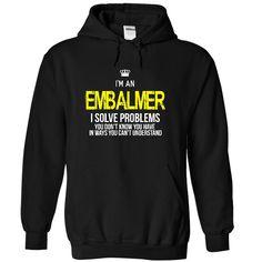i am an EMBALMER T-Shirts, Hoodies. GET IT ==►…