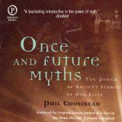 I'm Reading: Once and Future Myths by Phil Cousineau - retelling of ancient myths, exploring modern myths: great read