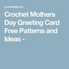 Crochet Mothers Day Greeting Card Free Patterns and Ideas -
