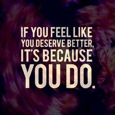 866b45232825ed70a0bbfaddc0a4c862--you-deserve-quotes-i-deserve-better.jpg (700×700)