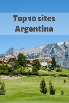 Top 10 sites in Argentina - The Top Ten Traveler