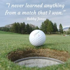 """I never learned anything from a match that I won.""   - Bobby Jones #golf #motivation #quotes"