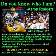 QB Aaron Rodgers of Greenbay Packers dad is a Chiropractor checks & adjusts him regularly.