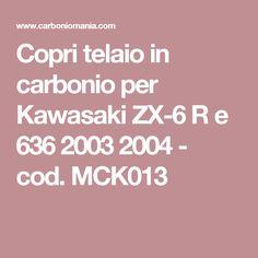 Copri telaio in carbonio per Kawasaki ZX-6 R e 636 2003 2004 - cod. MCK013
