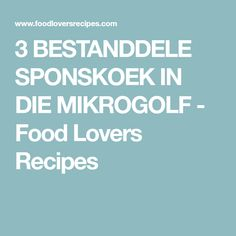 3 BESTANDDELE SPONSKOEK IN DIE MIKROGOLF - Food Lovers Recipes Face Care, Recipies, Lovers, Baking, Desserts, Food, Microwave Oven, Painting Techniques, Cakes