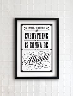 Stay cool.  Be confident.  And everything is gonna be alright.