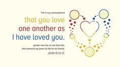 This is my commandment, that you love one another as I have loved you. Greater love has no one than this, that someone lay down his life for his friends. —John 15:12–13