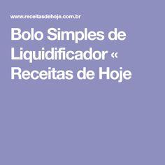Bolo Simples de Liquidificador « Receitas de Hoje