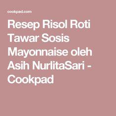 Resep Risol Roti Tawar Sosis Mayonnaise oleh Asih NurlitaSari - Cookpad