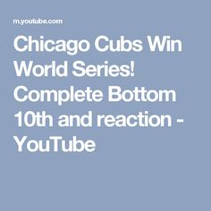 Chicago Cubs Win World Series! Complete Bottom 10th and reaction - YouTube