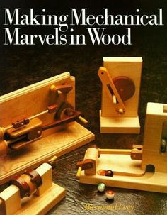 Making Mechanical Marvels In Wood - DIY Book