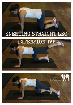 KNEELING STRAIGHT LEG EXTENSION TAP  1. Knell on the ground on all fours like you see above. 2. Squeeze your glutes and straighten your leg behind you. 3. Keeping your leg straight, lower it to tap the ground with your toe. 4. Stay in position with your leg straight and raise again. 5. Complete all prescribed repetitions and switch legs.