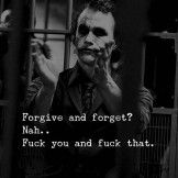 Joker Quotes : forgive and forget - Quotes Boxes Heath Ledger Joker Quotes, Best Joker Quotes, Badass Quotes, Best Quotes, Famous Quotes, Dark Quotes, Wisdom Quotes, True Quotes, Words Quotes