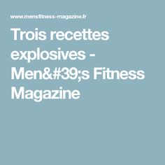 Trois recettes explosives - Men's Fitness Magazine