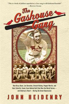 The Gashouse Gang: How Dizzy Dean Leo Durocher Branch Rickey Pepper Martin and Their Colorful Come-from Behind...