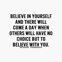 Beilieve in YOURSELF & you shall be rewarded by others' belief in you. | <TheyAllHateUs>