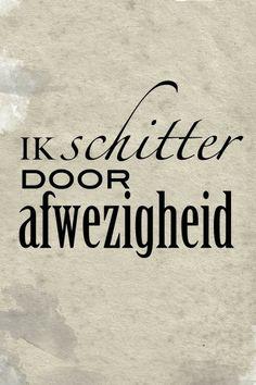 ik schitter door afwezigheid #dutch #quote.