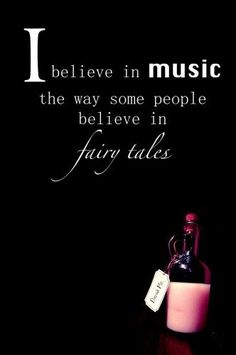 I believe in music the way some people believe in fairy tales